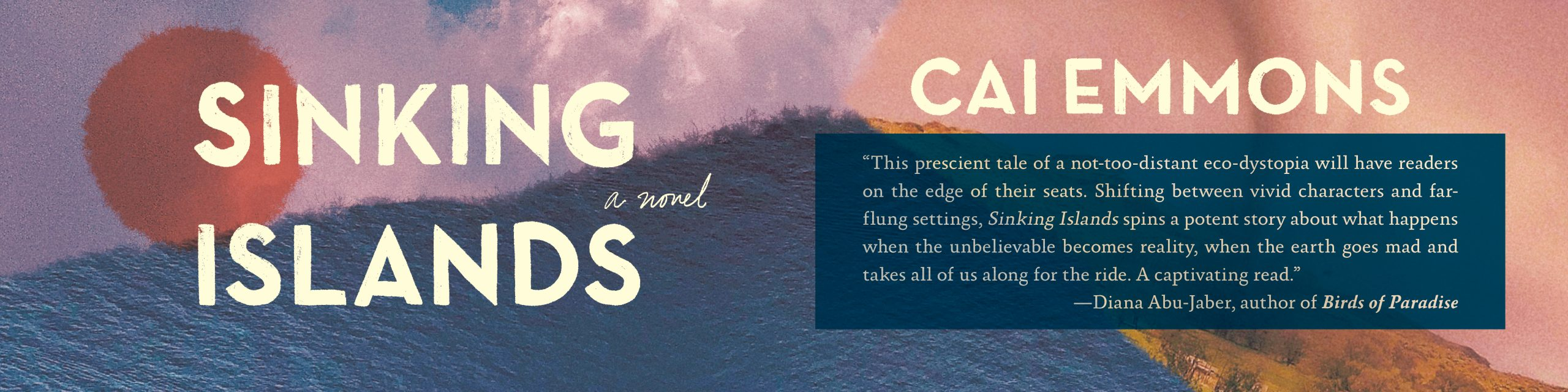 Decorative banner highlighting Sinking Islands by Cai Emmons with a blurb by Diana Abu-Jaber