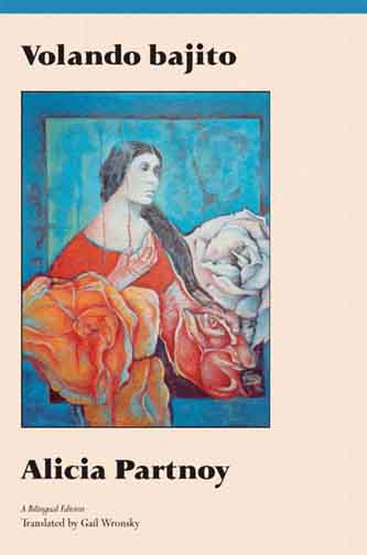 Black text stating Volando bajito by Alicia Partnoy A Bilingual Edition Translated by Gail Wronsky over a pink background with the centered painting of a woman with flowers.