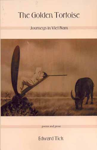 Black text stating The Golden Tortoise Journeys in Vietnam poems and prose by Edward Tick over a tan background with the centered sepia toned image of a man lounging on farm equipment reading and an ox.