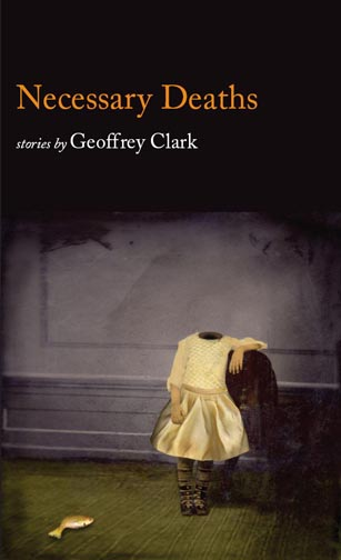 Orange and white text stating Necessary Deaths stories by Geoffrey Clark over the painting of a headless girl leaning against a chair.