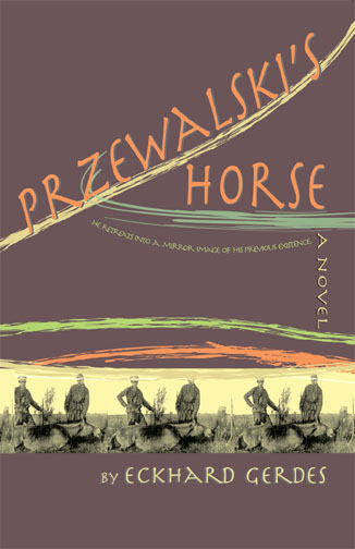 Orange text stating Przewalski's Horse a Novel by Eckhard Gerdes over a brown background with the black and yellow illustration of men and dead horses.