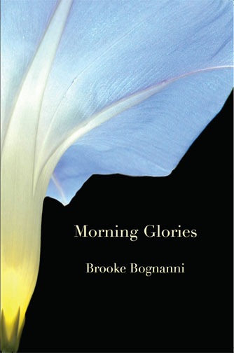 White text stating Morning Glories by Brooke Bognanni over a black background with the cut off image of a morning glory flower.