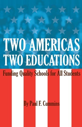White and black text stating Two Americas Two Educations Funding Quality Schools for All Students by Paul F. Cummins over the transparent image of an American flag over the image of a class photo.