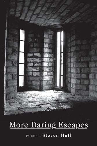 White text stating More Daring Escapes poems by Steven Huff over the black and white image of an empty stone room with two skinny windows.