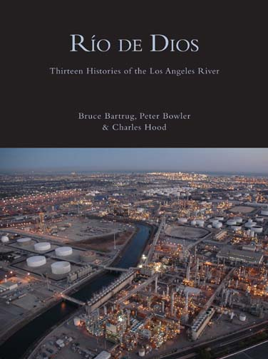 White text stating Rio De Dios Thirteen Histories of the Los Angeles River by Bruce Bartrug, Peter Bowler, & Charles Hood over a black background with the overhead image of the Los Angeles River underneath.