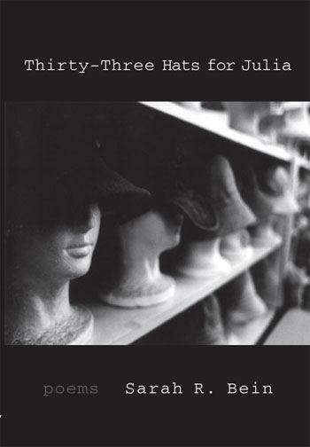 White text stating Thirty-Three Hats for Julia poems by Sarah R. Bein over a dark grey background with the centered black and white image of shelves of mannequin heads with hats.
