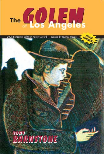 Black, white, and red text stating The Golem of Los Angeles by Tony Barnstone 2006 Benjamin Saltman Poetry Award Judged by Quincy Troupe and a yellow bubble with Prize Winner inside all over a drawing of a man in a hat and coat.