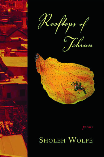 Yellow text stating Rooftops of Tehran poems by Sholeh Wolpe over a black background with the image of a woman wearing on orange cape with a long train, and the orange image of house rooftops as a stripe on the side.