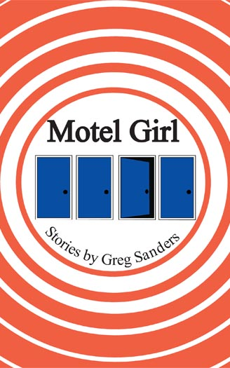 Black text stating Motel Girl Stories by Greg Sanders with 4 blue doors in a line underneath, the third door slightly ajar, over a background of white and orange concentric circles.