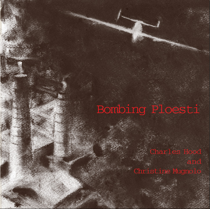 Red text stating Bombing Ploesti by Charles Hood and Christine Mugnolo over a charcoal drawing of a plane bombing a city.
