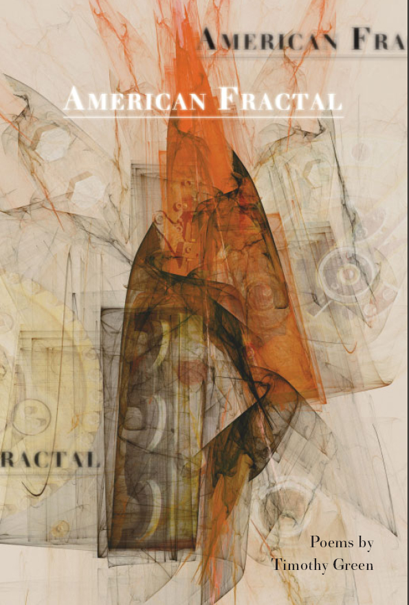 White text stating American Fractal and black text stating Poems by Timothy Green over a tan background with orange marbling and crossfaded images of machinery.