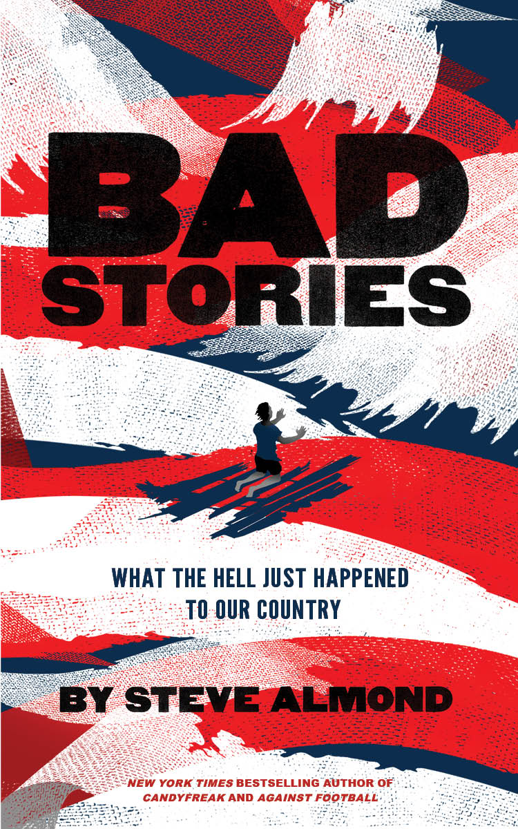 A Blue white and red striped background with a man on his knees at the center with his hands up and black script that reads Bad Stories: What the hell just happened to our country by Steve Almond.