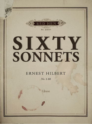 Black text stating Sixty Sonnets by Ernest Hilbert Nr. 1-60 Urtext over a grey background with brown coffee stains framed by a black rectangle with grey text stating Red Hen in an ornate black placard box with black text stating Nr. 4463 underneath.