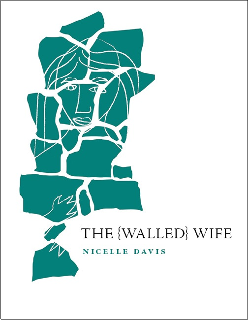"""Black lettering reads The Walled Wife by Nicelle Davis as the word """"Walled"""" is stylized inside brackets and a green mosaic sketch of a woman sits next to the words."""