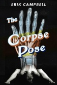 Diagonal orange and blue block lettering reads The Corpse Pose by Erik Campell over the x-rayed image of a skeletal hand on a black background.