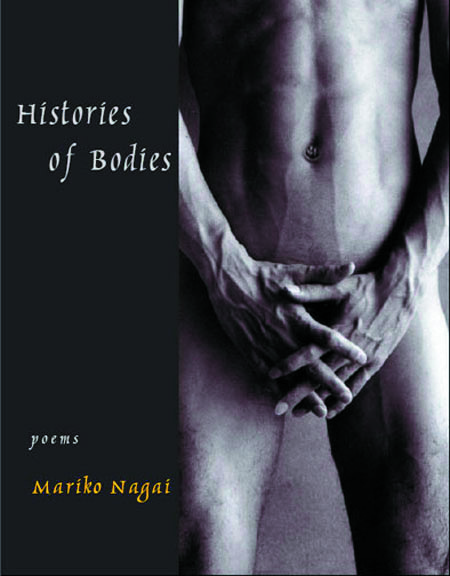 White and yellow text stating Histories of Bodies poems by Mariko Nagai over a dark grey background with the black and white image of a naked man's body to the side.