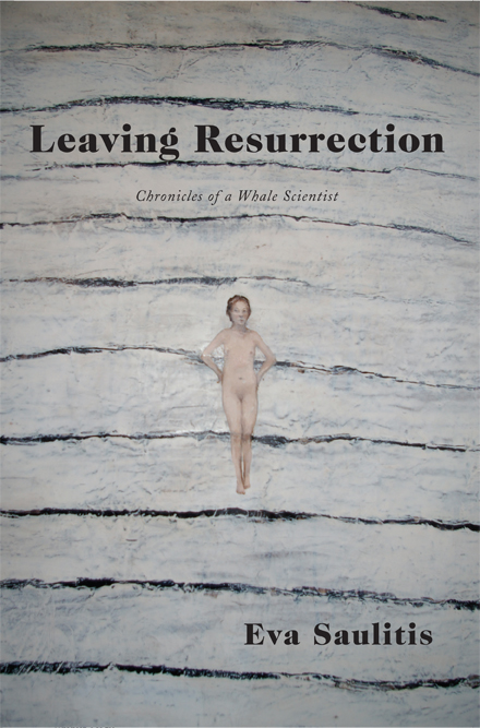 Black text stating Leaving Resurrection Chronicles of a Whale Scientist by Eva Saulitis over a painting of an overview shot of a naked woman floating in the ocean.