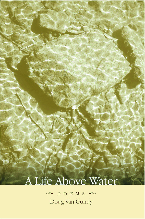 White and black text stating A Life Above Water Poems by Doug Van Gundy over the green tinted image of rocks under water.