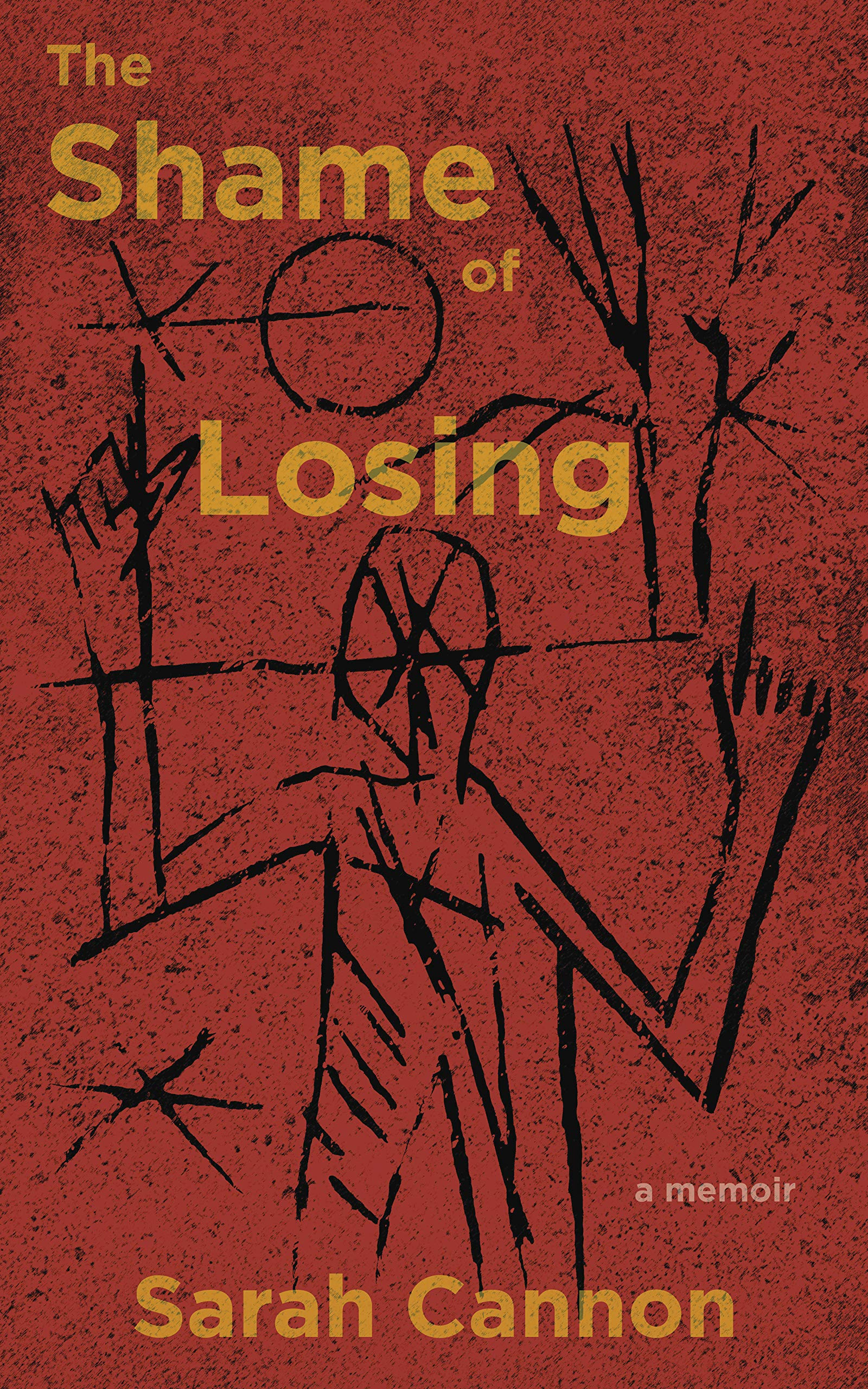 A red background with scratch markings that make up and abstract drawing of a person holding their hands up and yellow script that reads The Shame of Losing a memoir by Sarah Cannon.