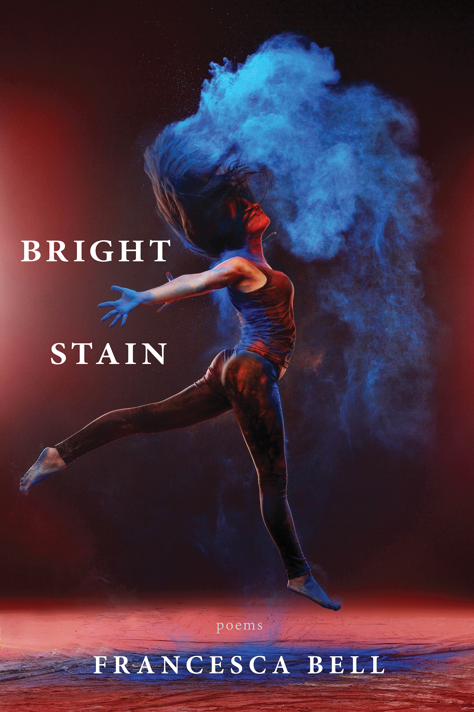 A woman dancing at the center mid air and white script that reads Bright Stain poems by Francesca Bell.