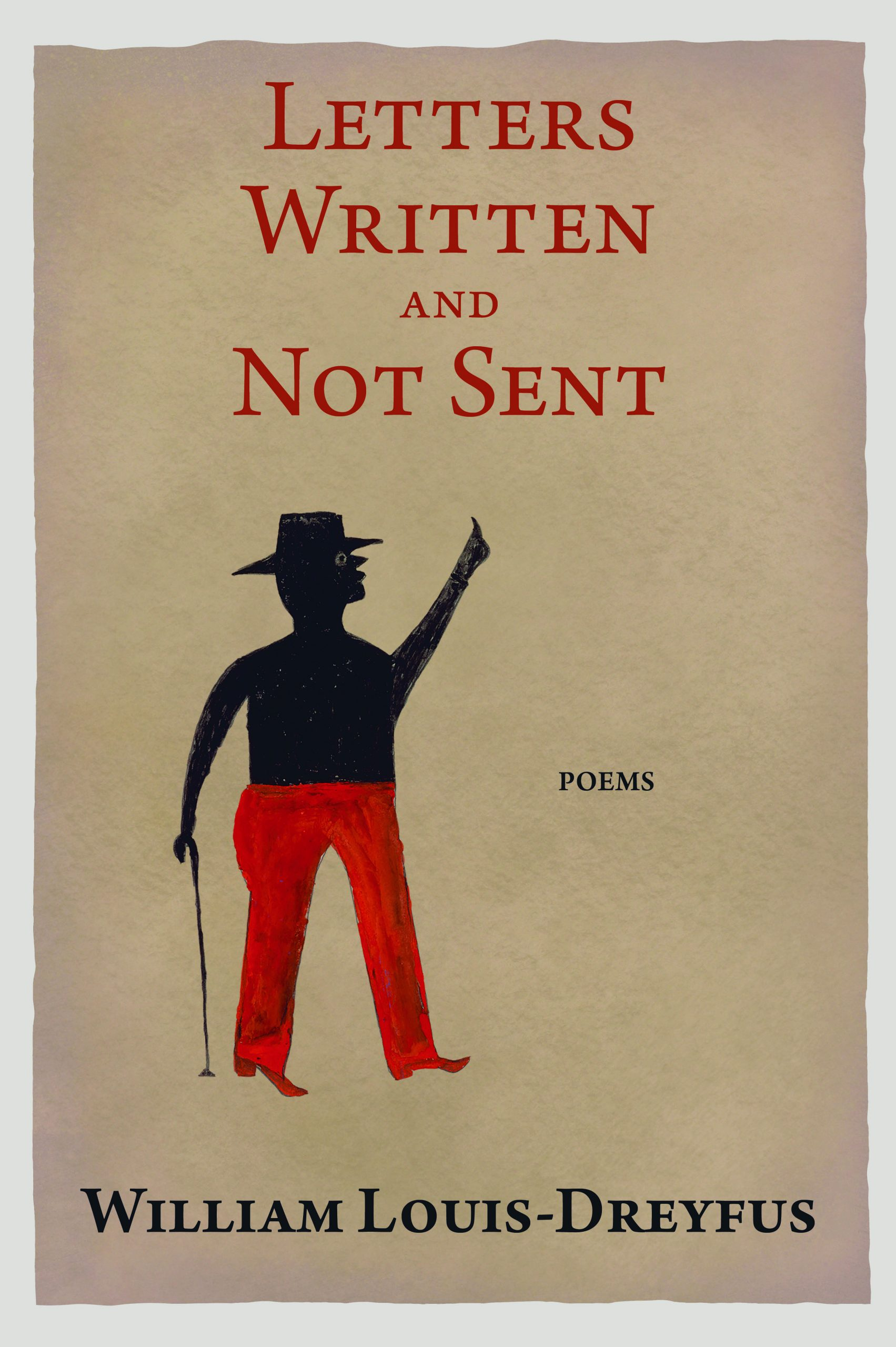 A design of parchment paper and a man carrying a cane with red pants on towards the bottom left and red script that reads Letters Written and Not Sent Poems by William Louis Dreyfus.