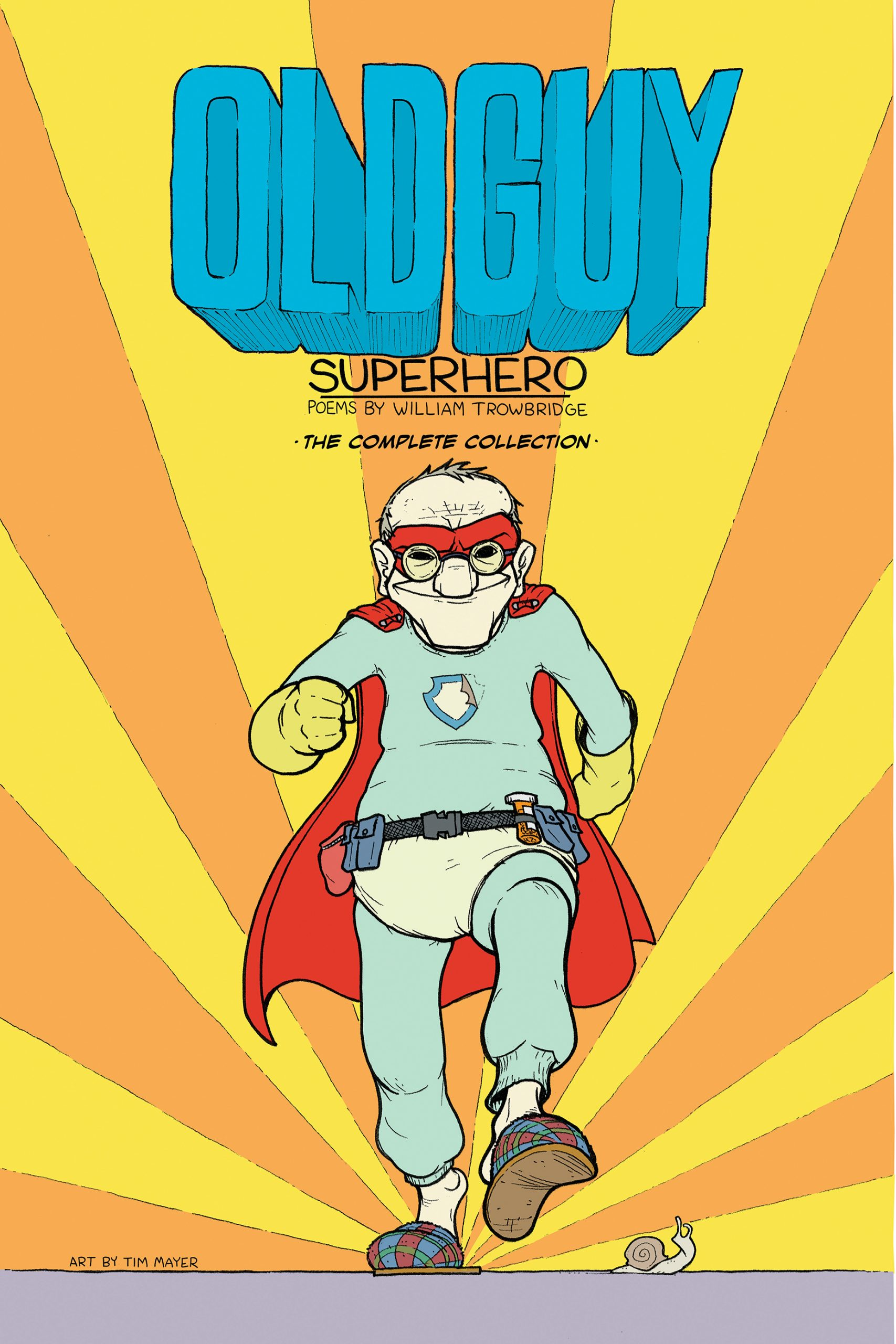 A graphic design of an old man dressed as a super hero with a snail at his feet and blue typography that reads Old Guy Superhero The Complete Collection poems by William Trowbridge.