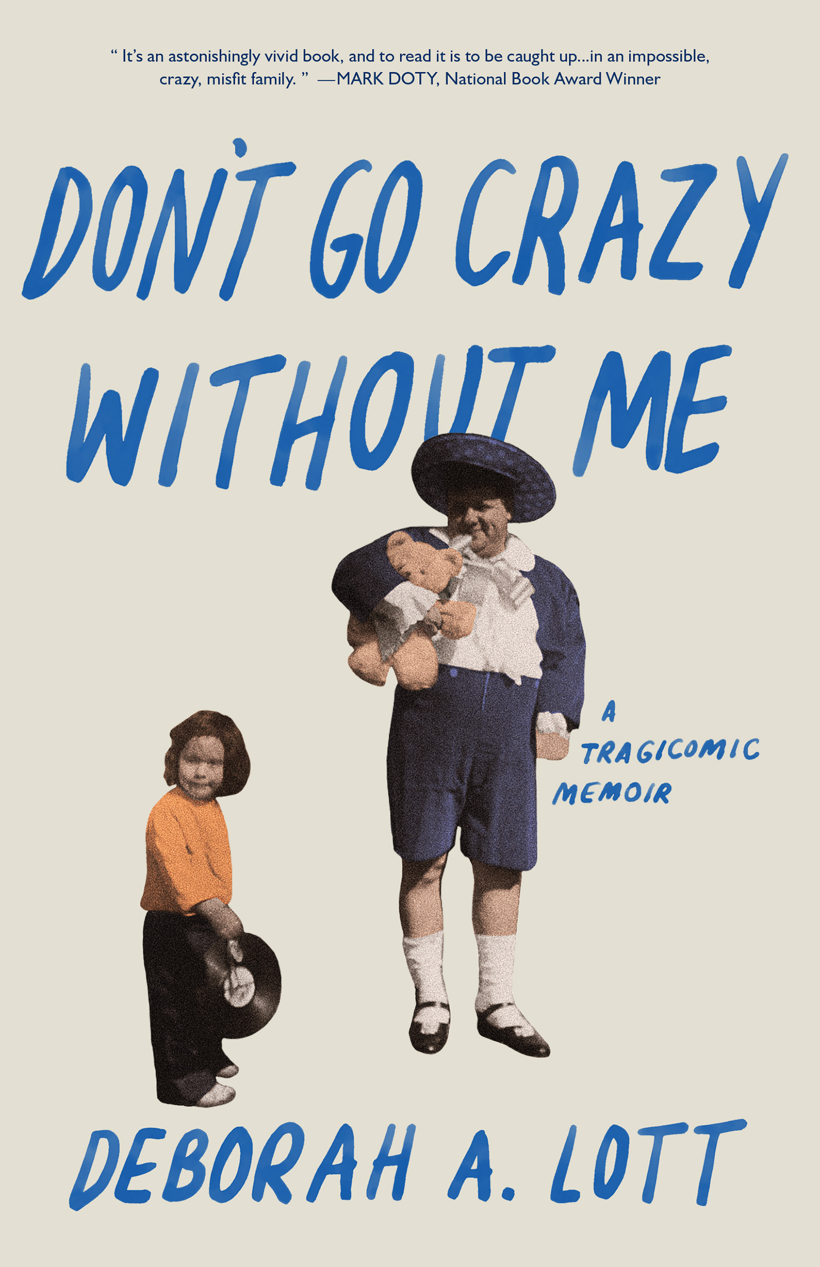 A cut out of an older man holding a teddy bear dressed in blue with a blue large hat on and a kid standing next to him holding a record, and blue script that reads Don't Go Crazy Without Me a tragicomic memoir by Deborah A. Lott.