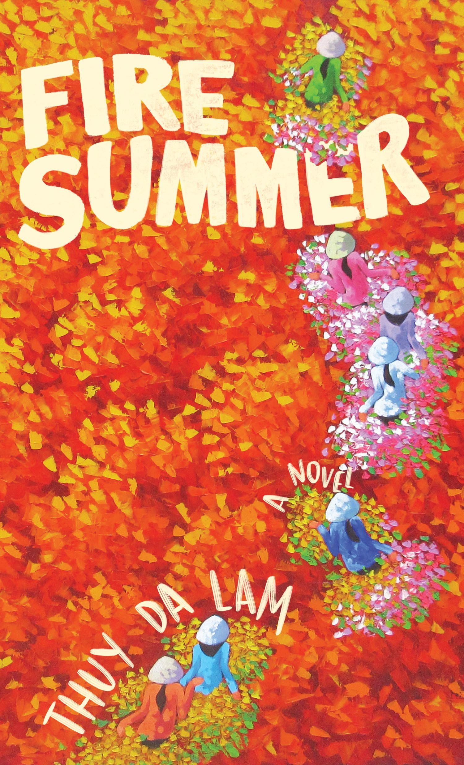 A red and yellow overgrown field with people in colorful long sleve shirts walking through it and yellow script that reads Fire Summer a novel by Thuy Da Lam