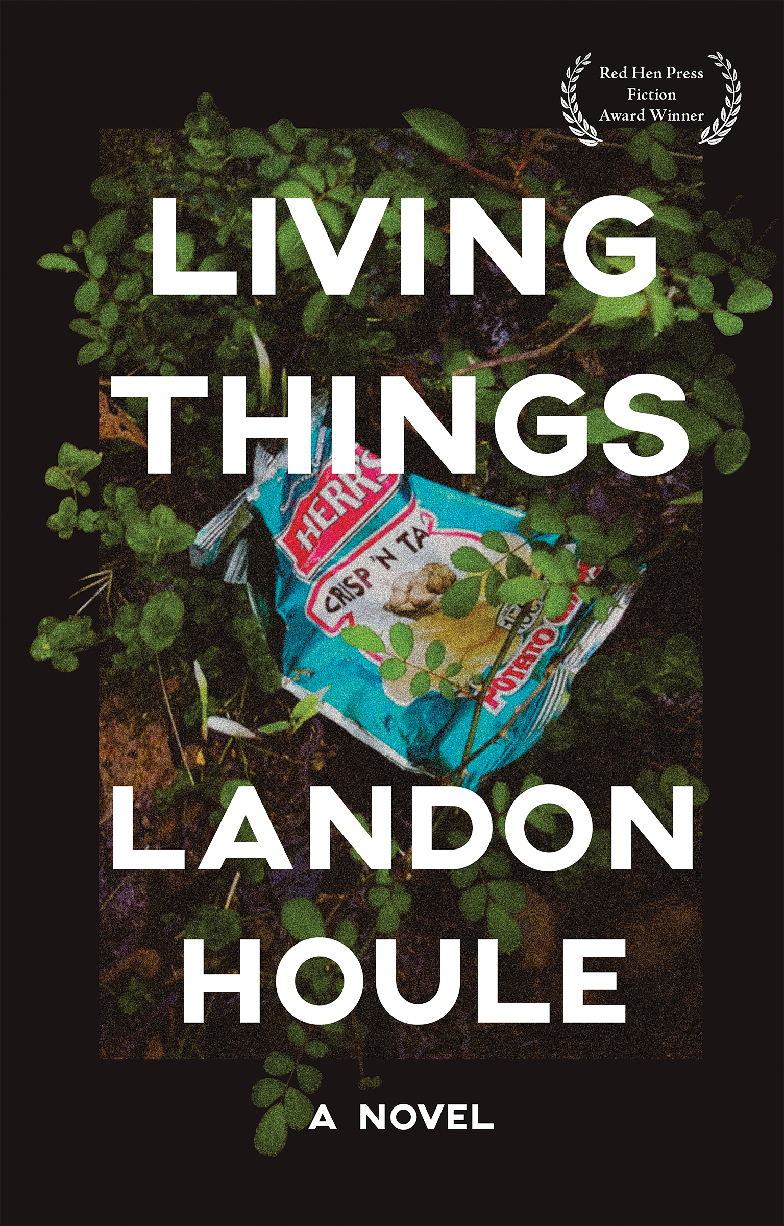 A grainy photograph of a potato chips bag thrown in the dirt in between leaves and white script that reads Living Things a novel by Landon Houle.
