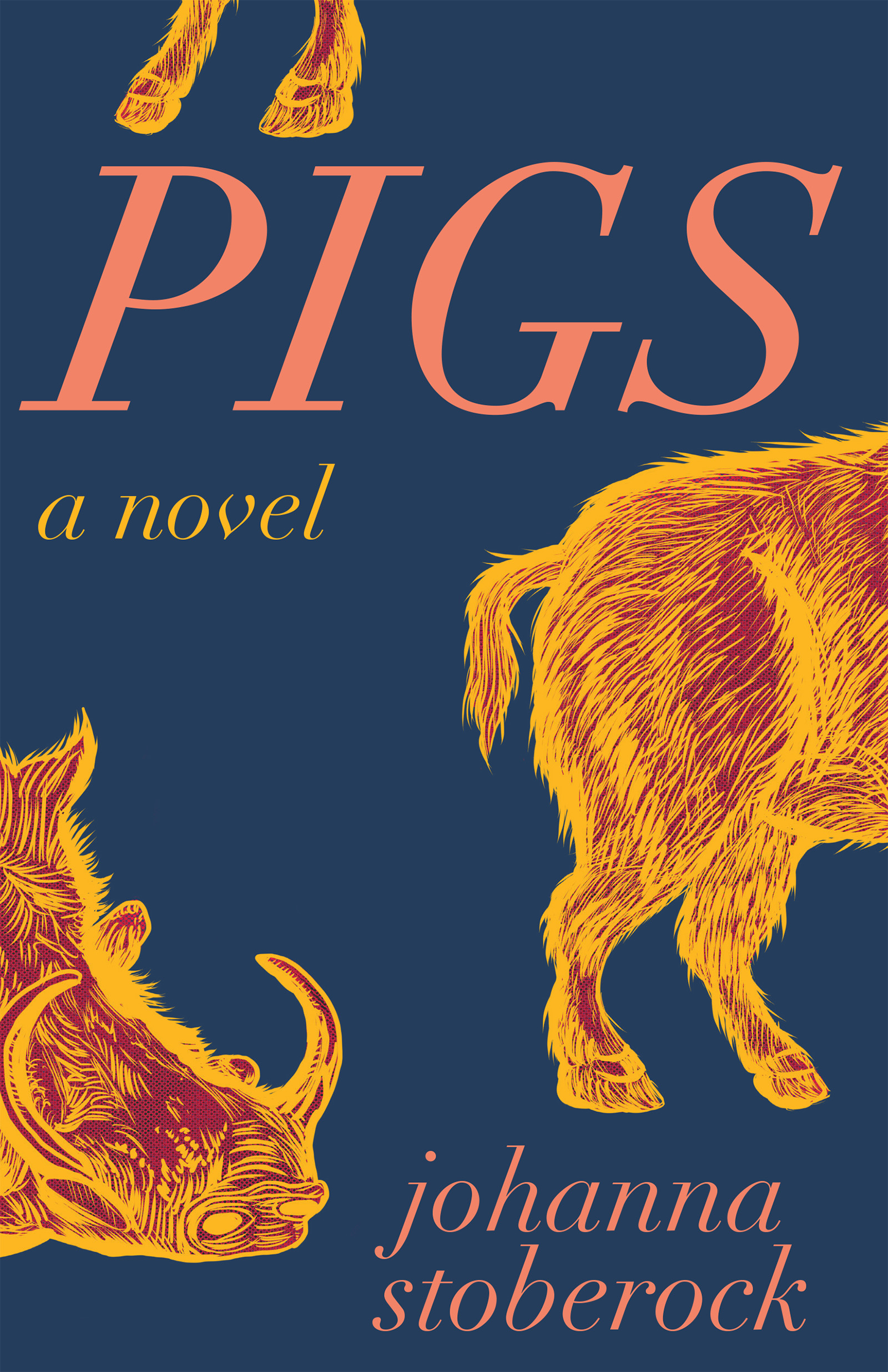 A blue background and a yellow graphic design of a large pig and pink script that reads Pigs a novel by Johanna Stoberock.
