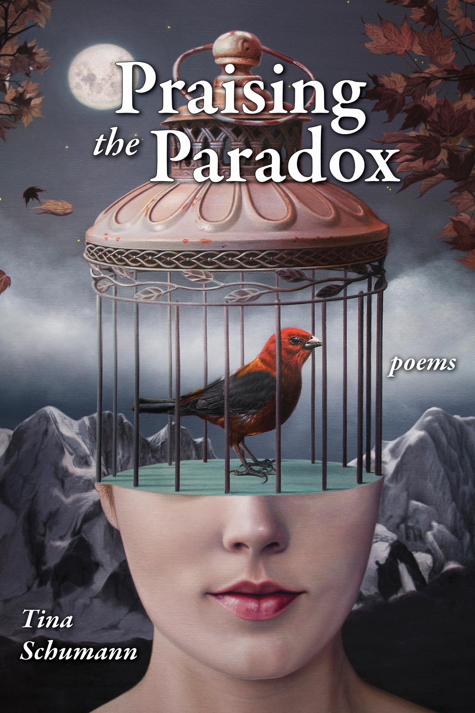A background design of a full moon and a night sky with mountains covered in snow at the bottom and a woman's face on top with a bird cage that makes up the top half of her face and script that reads Praising the Paradox poems by Tina Schumann.
