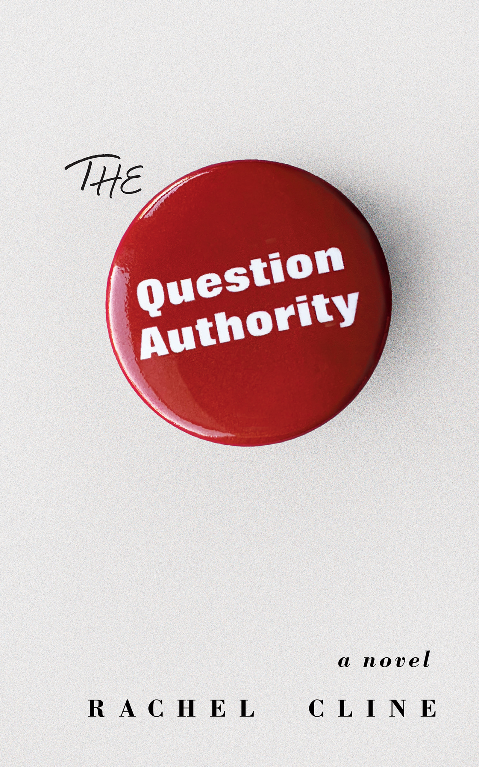 A white background with a red button in the middle with white script on top of it that reads The Question Authority a novel by Rachel Cline.
