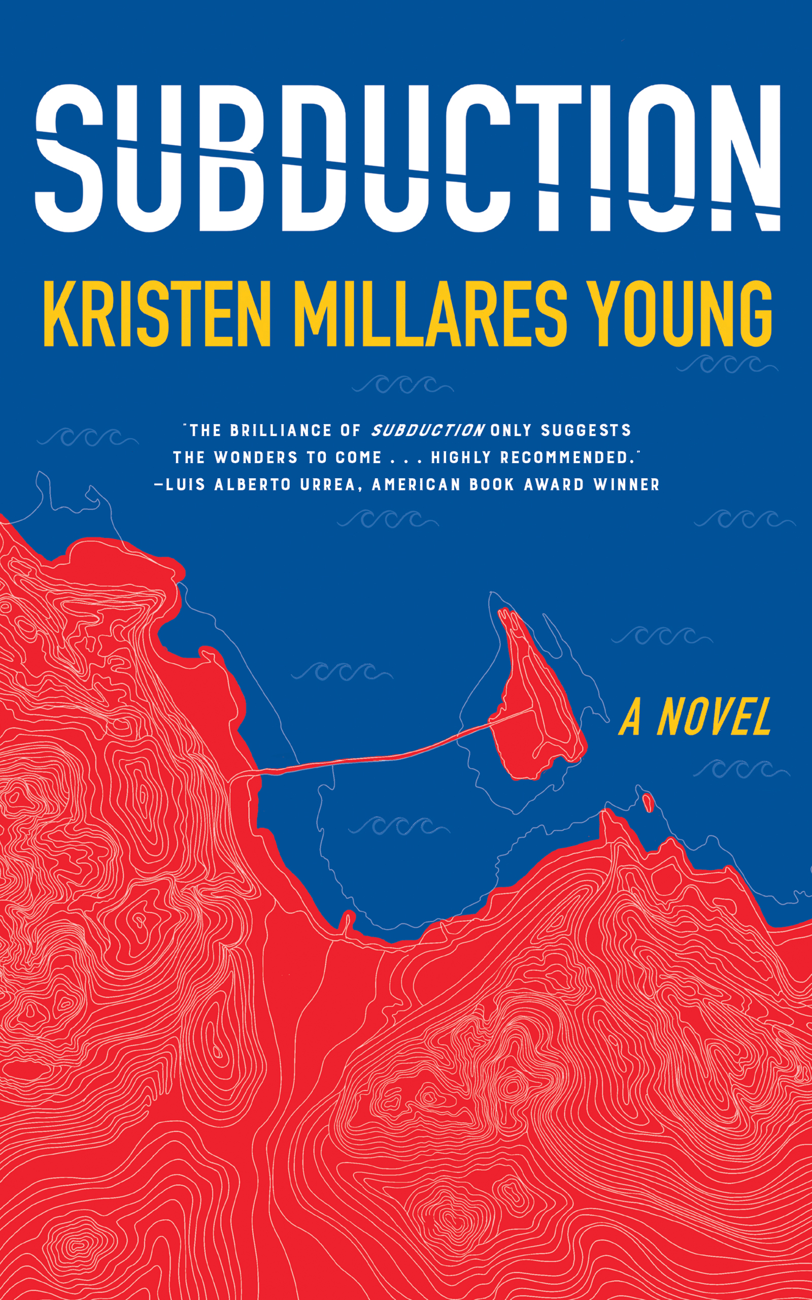 A graphic design of a blue ocean and a red geographic aerial view of a a piece of land and a neighboring island with white script at the top that reads Subduction a novel by Kristen Millares Young.