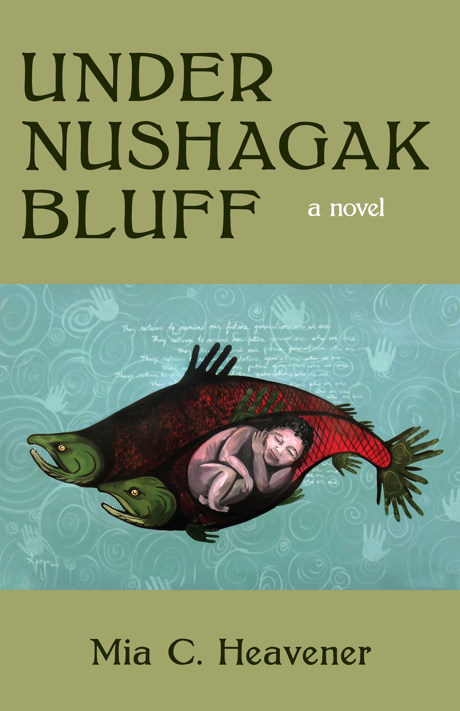 A green background with a drawing of two green and red fish with a baby inside one of the stomachs of one of the fishes and dark green script that reads Under Nushagak Bluff a novel by Mia C. Heavener.