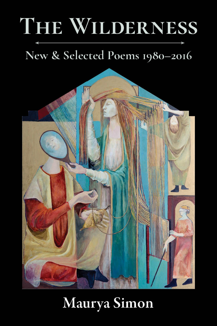 An old renaissance like painting of a woman with long hair holding up a mirror with a face inside of it and white script that reads The Wilderness New and Selected Poems 1980 – 2016 by Maurya Simon.
