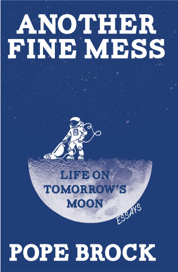 A blue background with a moon at the center and an astronaut vacuum cleaning the surface of it, with white script that reads Another Fine Mess: Life on tomorrows moon essays by Pope Brock.