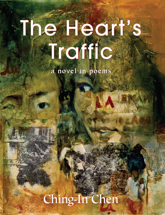 White text stating The Heart's Traffic a novel in poems by Ching-In Chen over a mural of two faces in black, green, yellow and orange, with overlaid black and white images.