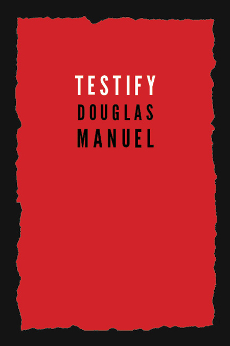 A red background with black borders and script that reads Testify by Douglas Manuel.