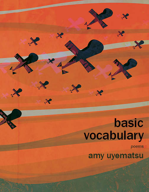 An orange sky and planes flying in front of it with black script that reads Basic Vocabulary poems by Amy Uyemastu.
