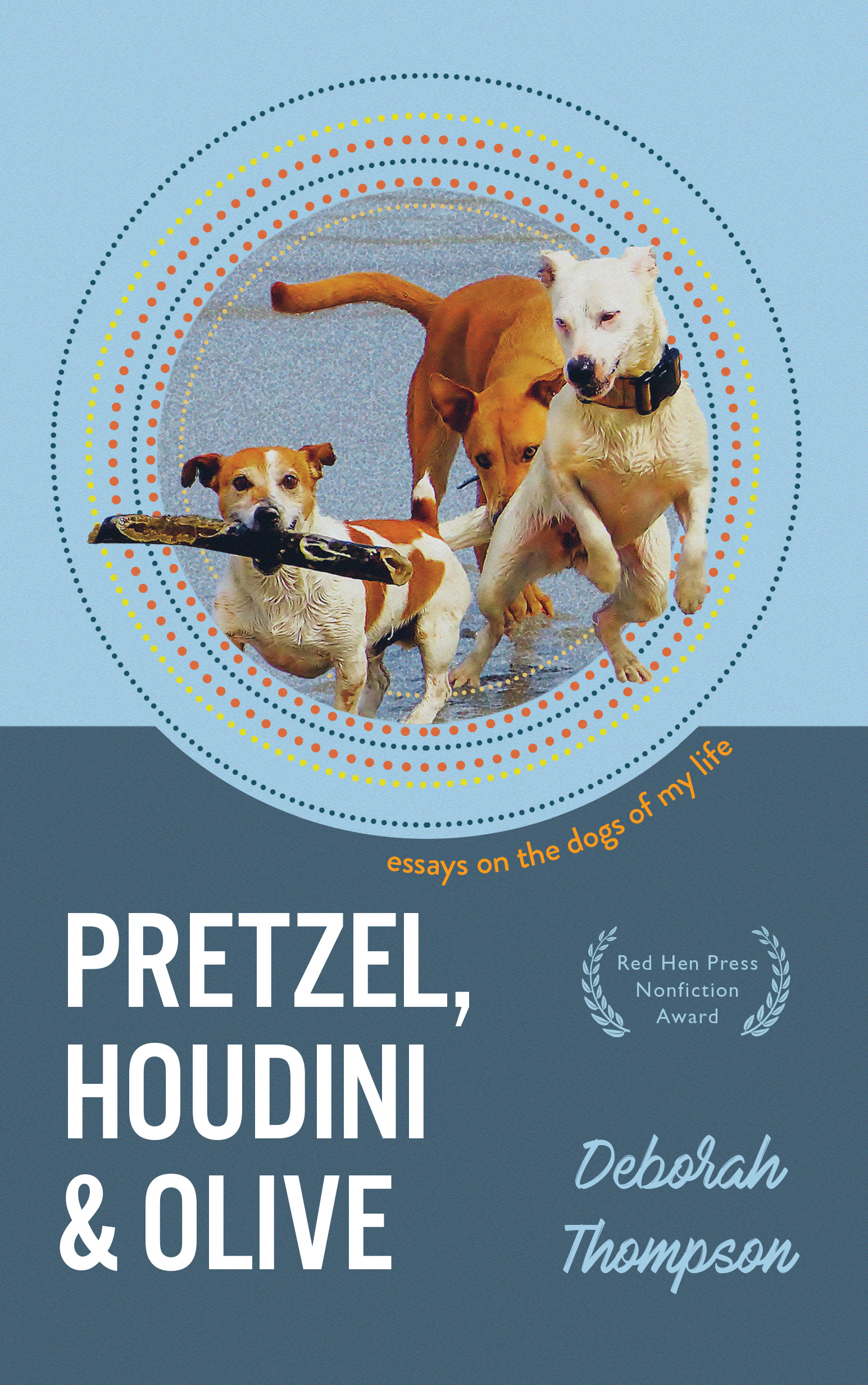 A blue cover with three dogs in the middle and white script at the bottom that reads Pretzel Houdini and Olive essays of the dogs of my life by Deborah Thompson.