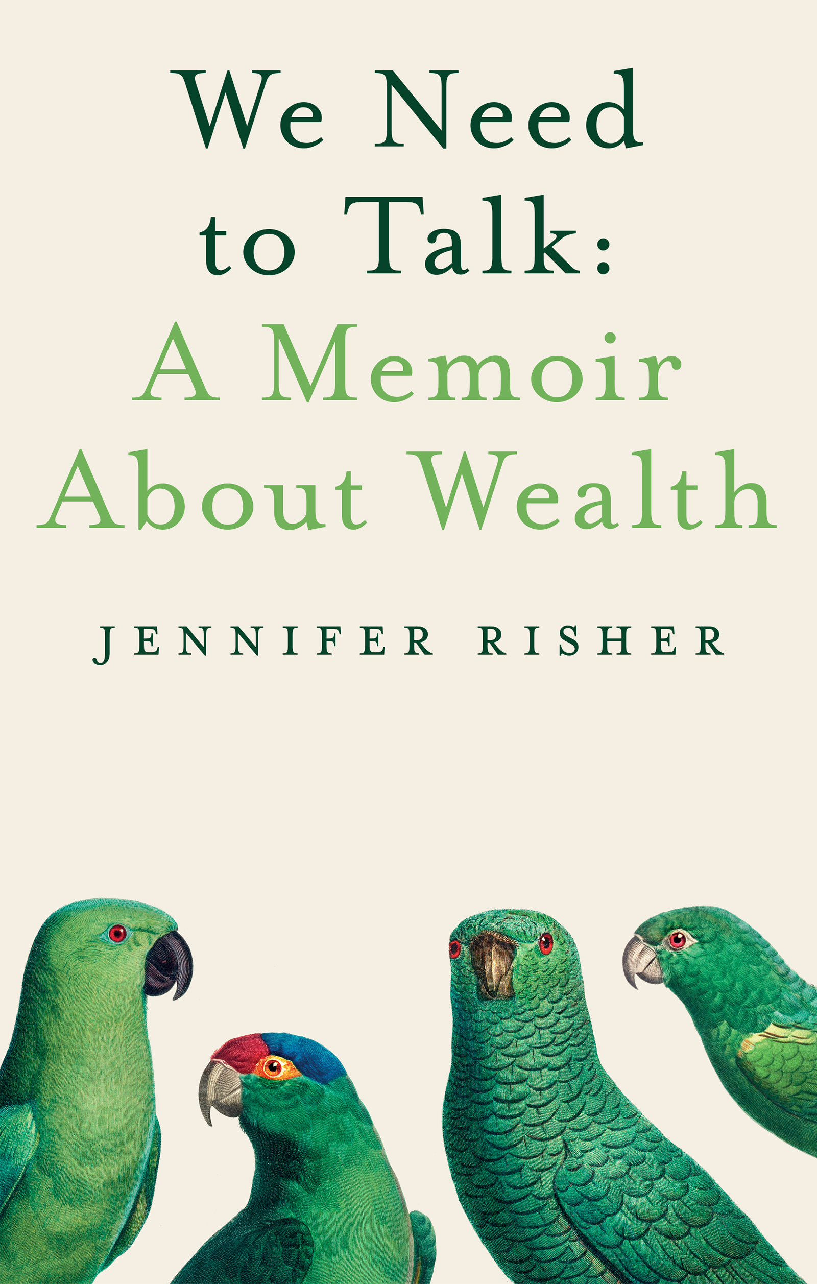 A light cream cover with 4 green birds at the bottom and green script at the top that reads We Need to Talk: A Memoir About Wealth by Jennifer Risher
