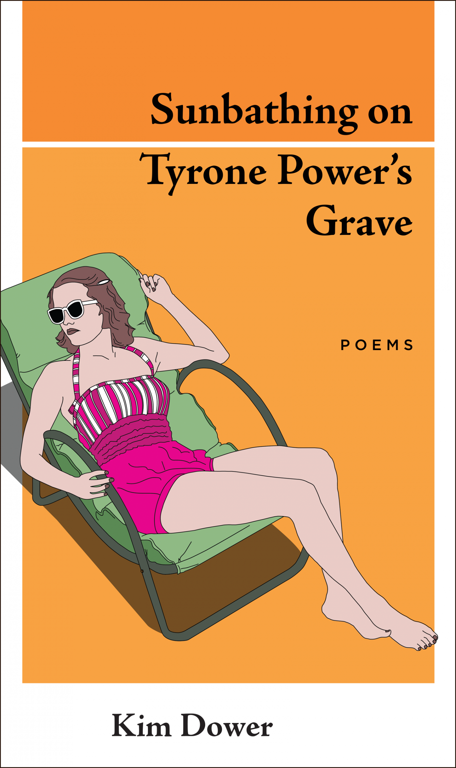 An orange background with a graphic design of a woman in a pink bathing suit sitting in a green lawn chair and black script that reads Sunbathing on Tyrone Power's Grave poems by Kim Dower.