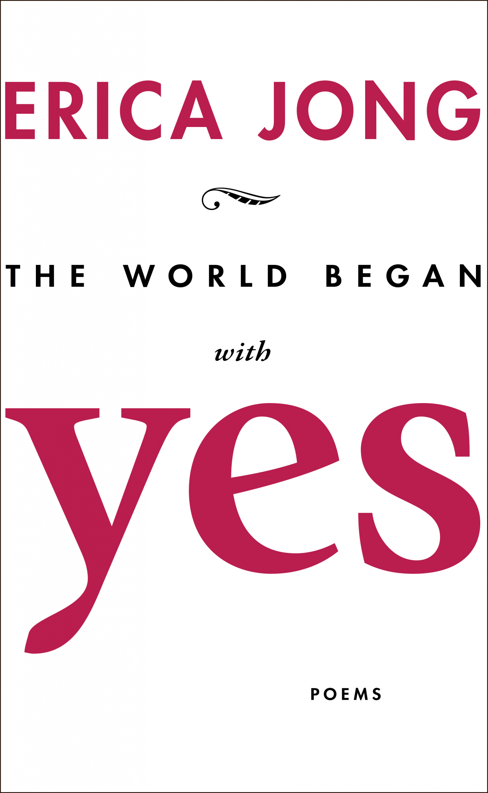 A white background and pink and black typography that reads The World Began With Yes poems by Erica Jong.