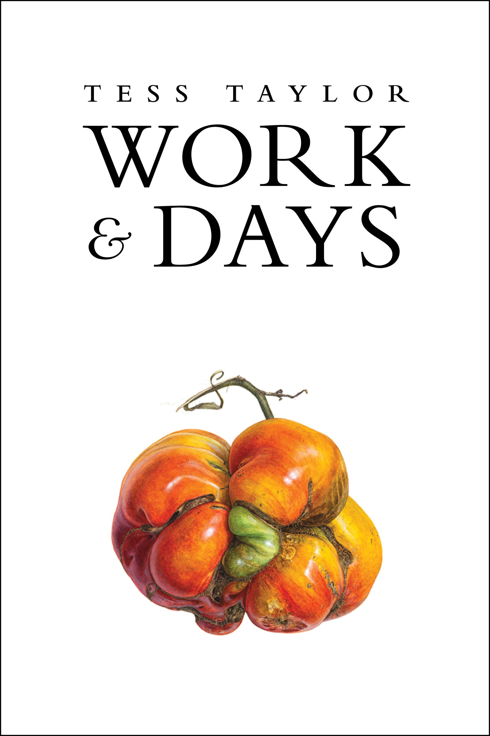 Black lettering over a white background reads Work & Days by Tess Taylor over the image of a twisted and mangled red tomato.