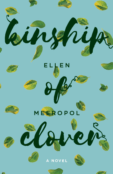 A blue background with green leaves floating around and dark green script that reads Kinship of Clover a novel by Ellen Meeropol.