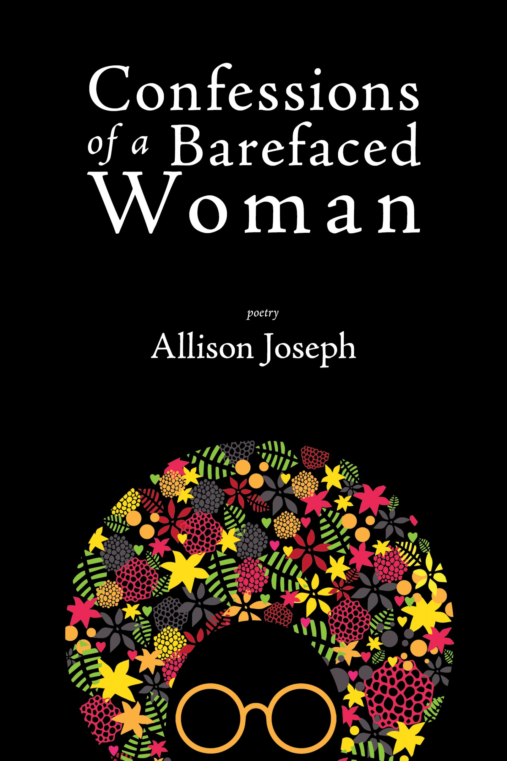 A black background and a colorful graphic design of a woman with an afro and glasses, with script that reads Confessions of a Barefaced Woman poetry by Allison Joseph.