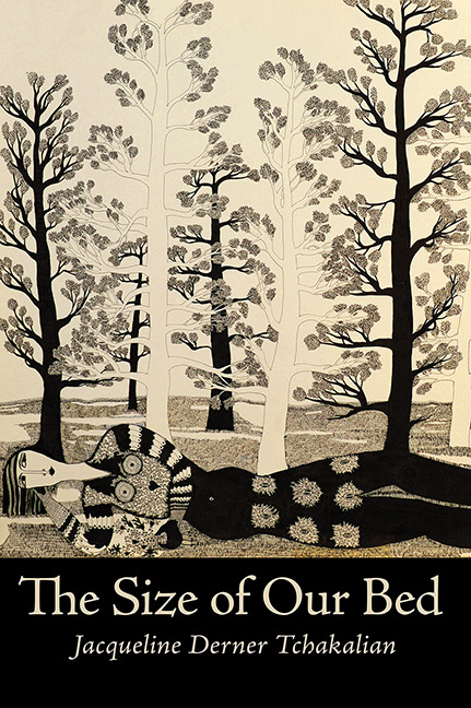 """Black and white drawings of trees with leaves, a drawing of a person lying down at the base of the trees, white text on a black background says """"The Size of Our Bed"""" and smaller text below says """"Jacqueline Derner Tchakalian"""""""