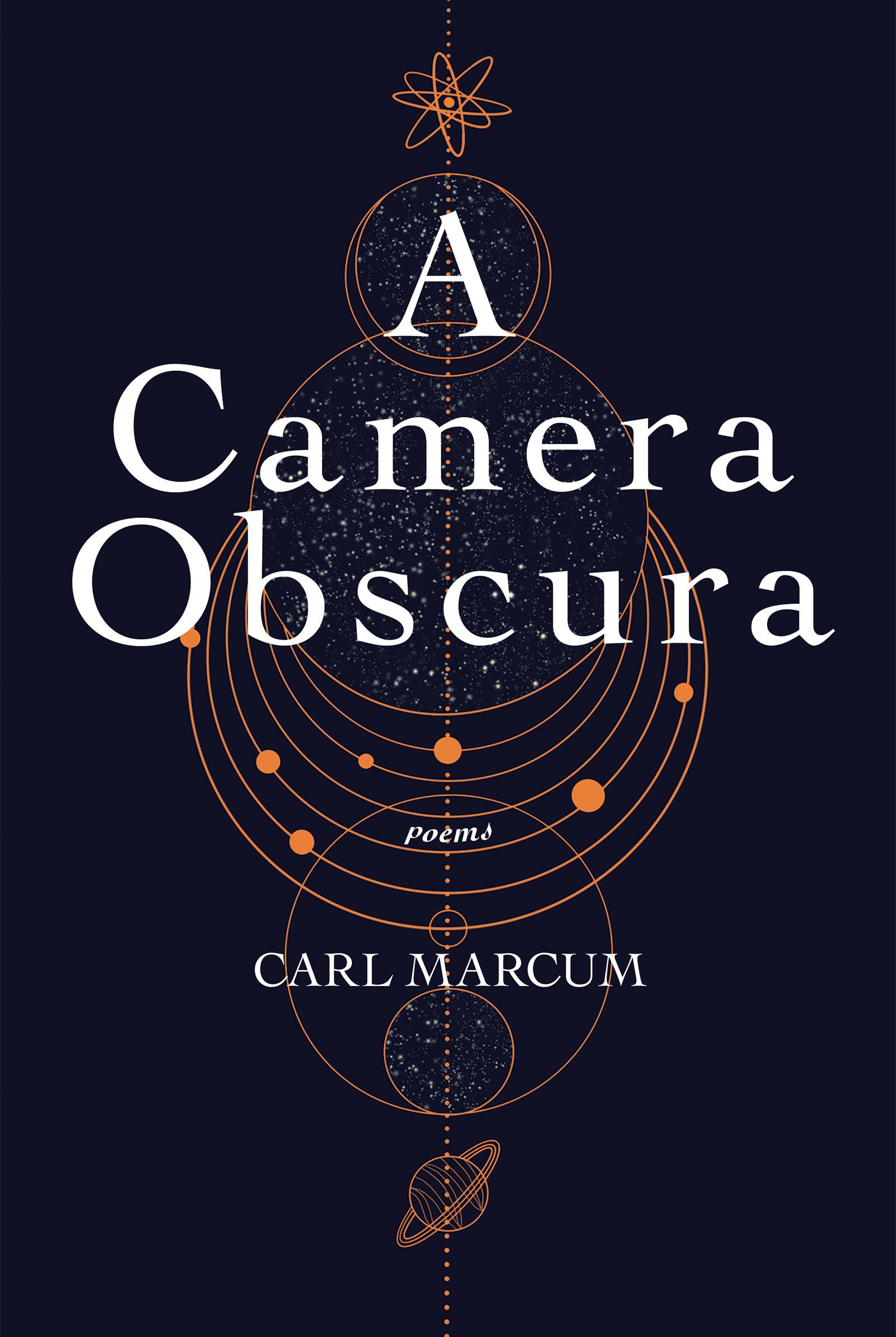 A graphic design of constellations and planets with white script on top that reads A Camera Obscura poems by Carl Marcum.