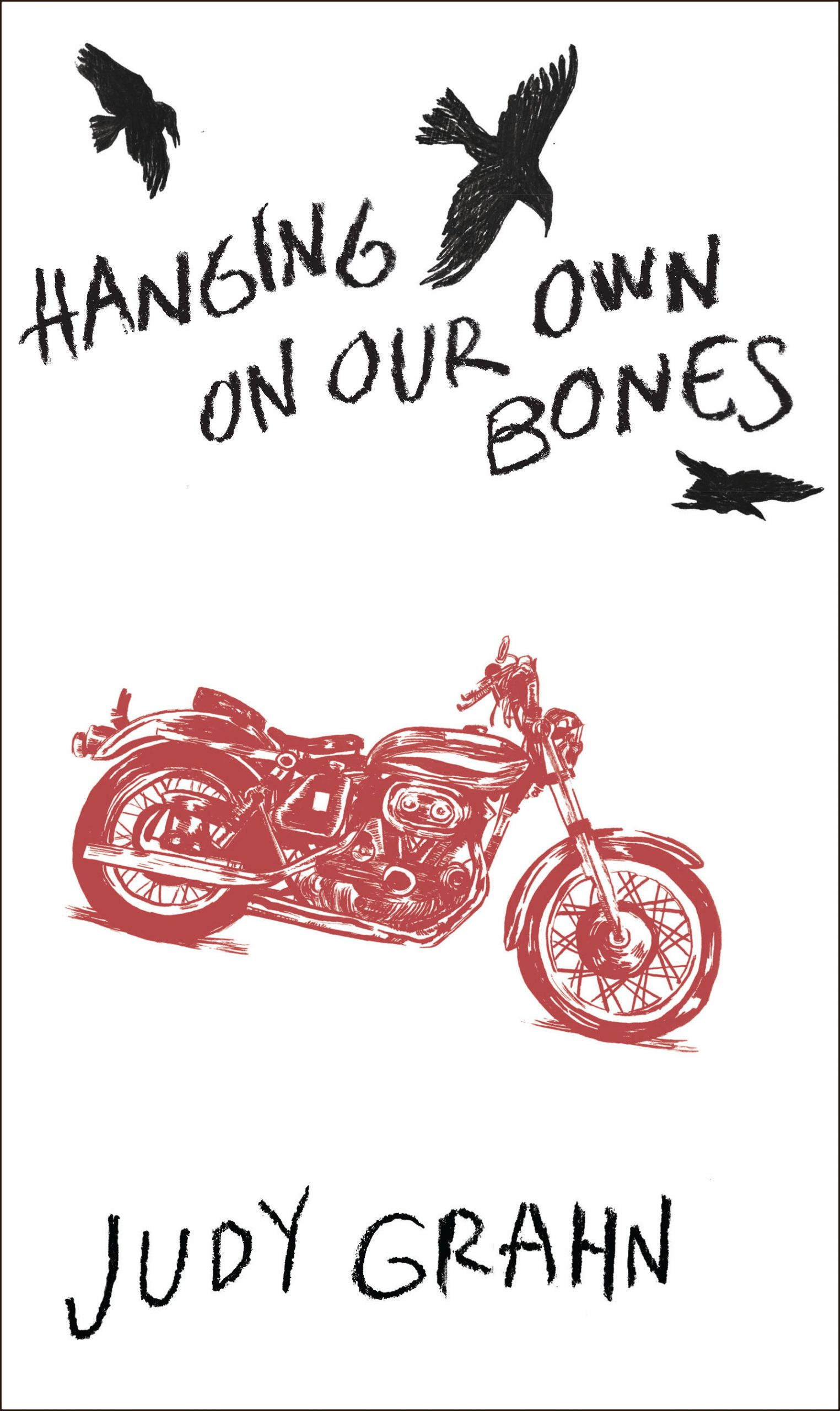 A white background with a red drawing of a motorcycle and black birds flying on top with black script that reads Hanging on Our Own Bones by Judy Grahn.