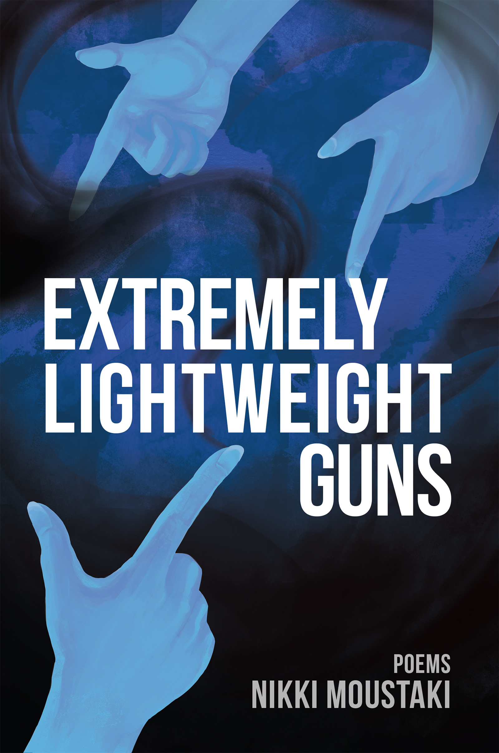 Three blue hands pointed towards the center script that reads Extremely Lightweight Guns poems by Nikki Moustaki.